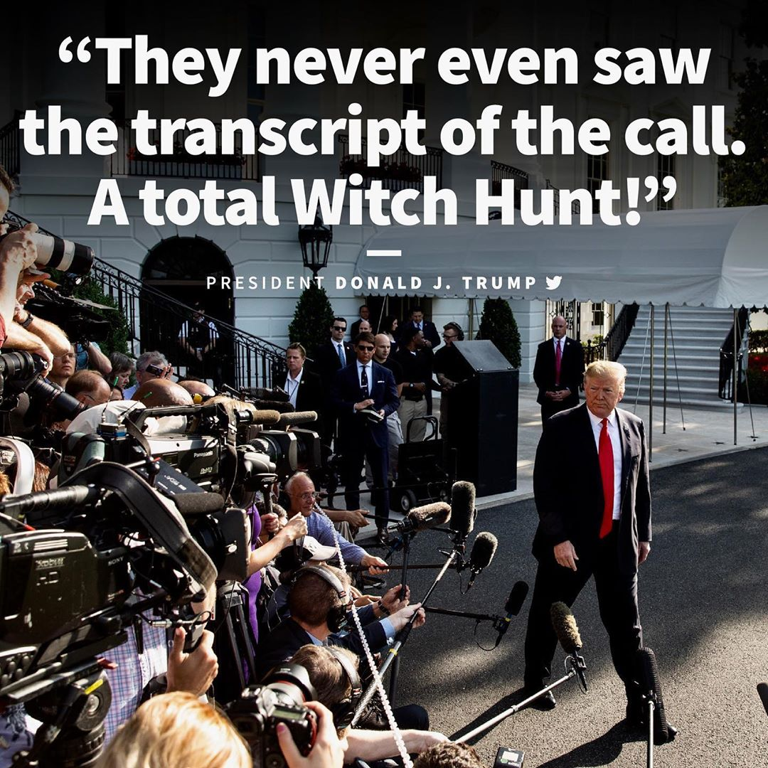 Donald J. Trump Instagram: They never even saw the transcript of the call. A total Witch Hunt!...